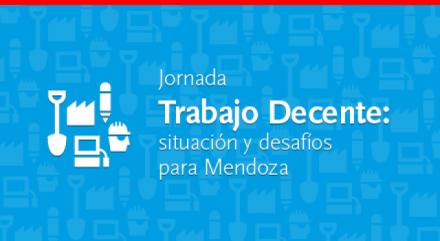 Trabajo decente: situación y desafíos para Mendoza